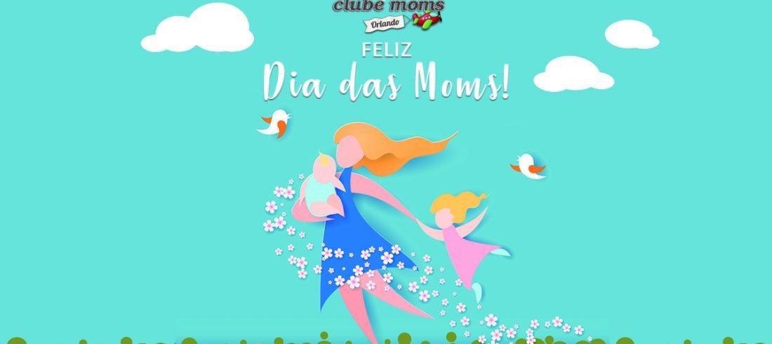 Feliz Dia das Moms